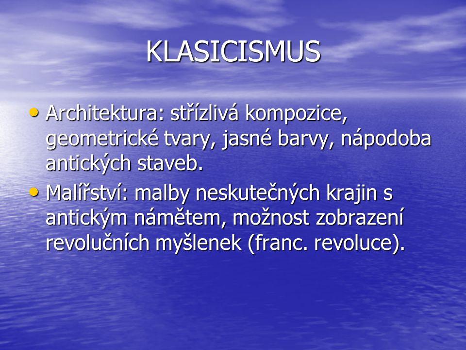 KLASICISMUS Architektura: střízlivá kompozice, geometrické tvary, jasné barvy, nápodoba antických staveb.