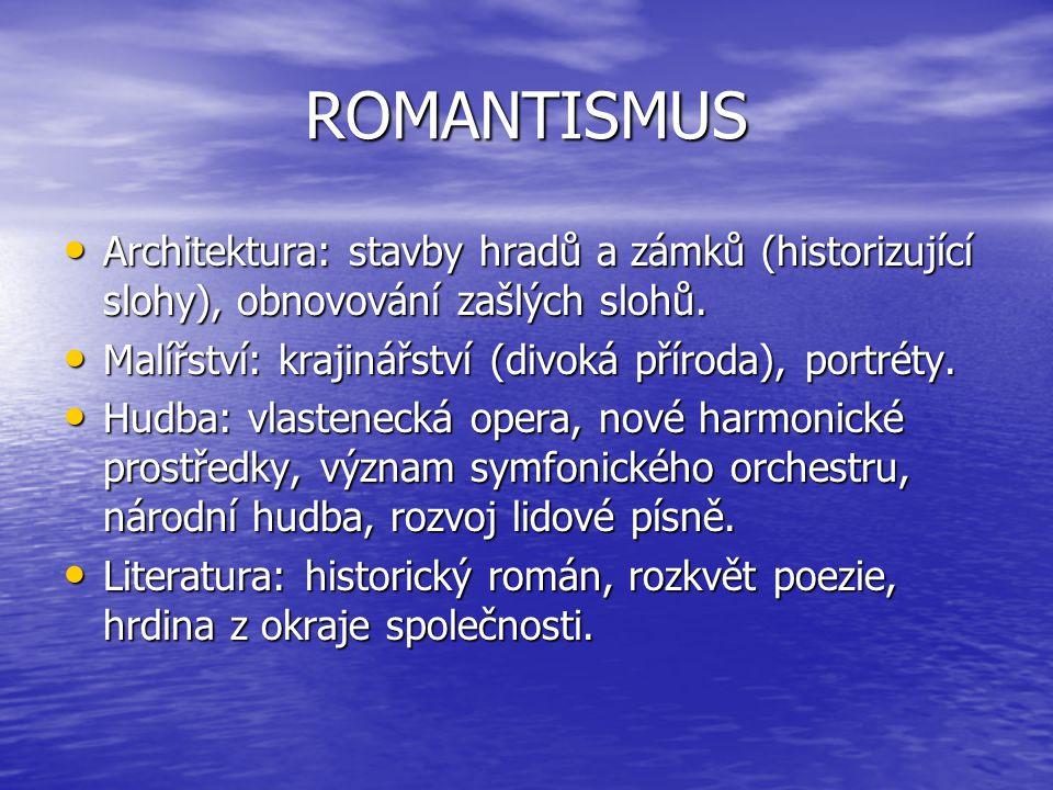 ROMANTISMUS Architektura: stavby hradů a zámků (historizující slohy), obnovování zašlých slohů.