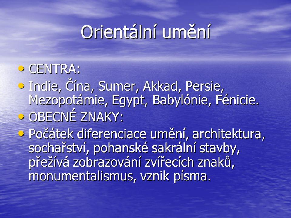 Orientální umění CENTRA: CENTRA: Indie, Čína, Sumer, Akkad, Persie, Mezopotámie, Egypt, Babylónie, Fénicie.