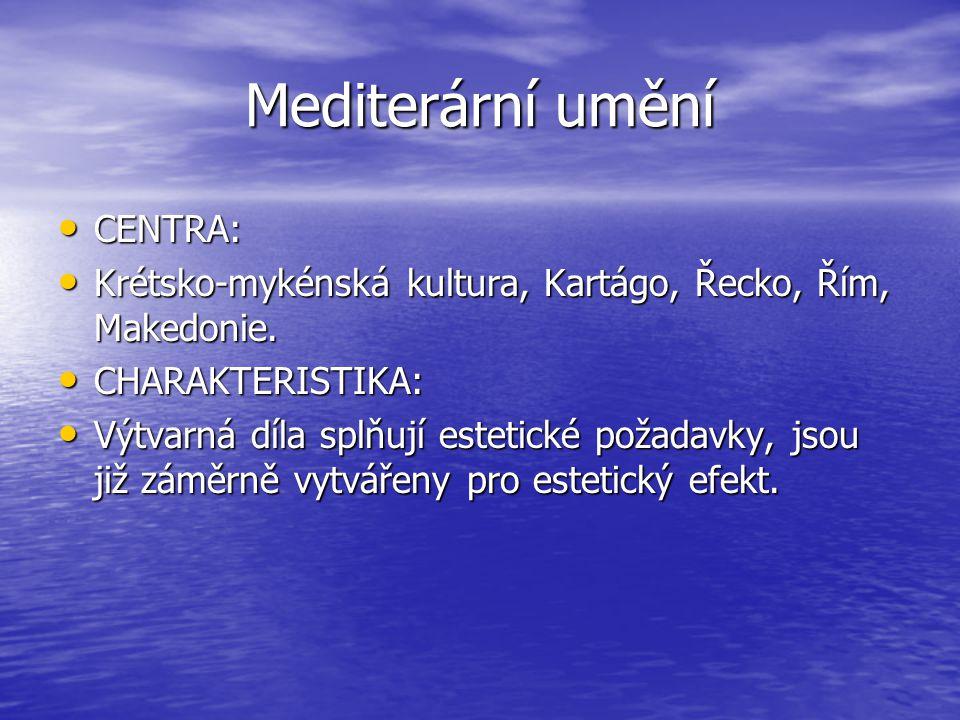 Mediterární umění CENTRA: CENTRA: Krétsko-mykénská kultura, Kartágo, Řecko, Řím, Makedonie.