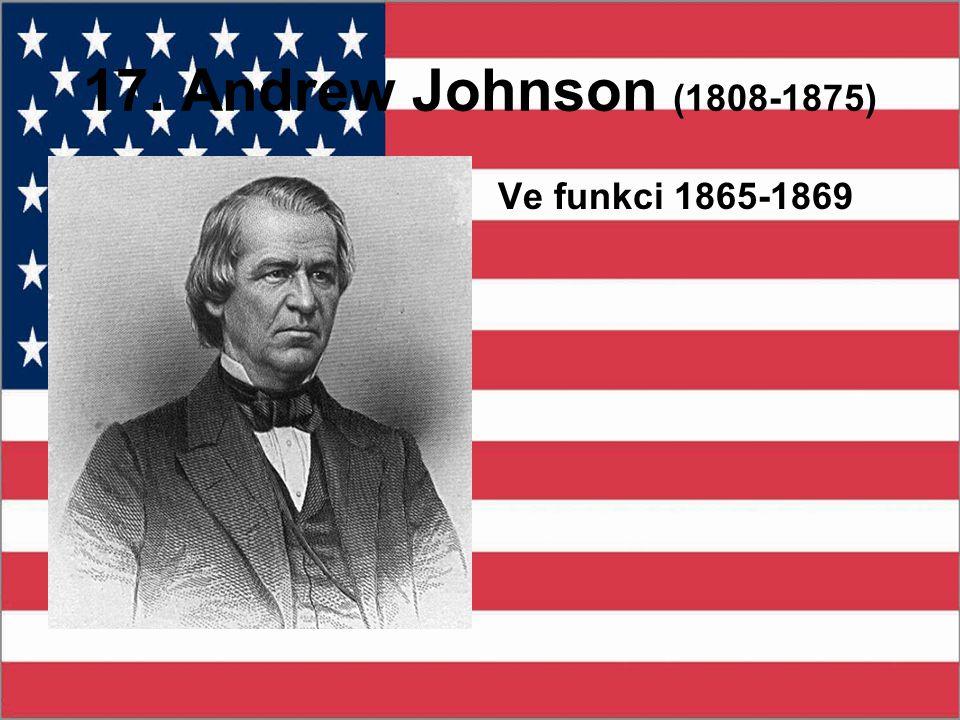 17. Andrew Johnson (1808-1875) Ve funkci 1865-1869