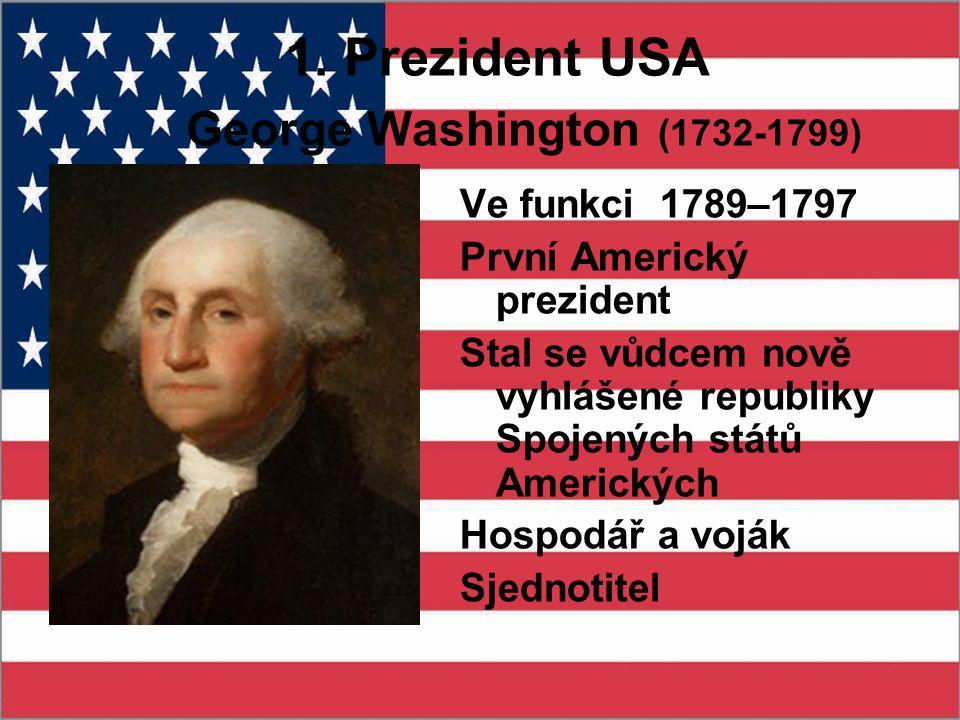 1. Prezident USA George Washington (1732-1799) Ve funkci 1789–1797 První Americký prezident Stal se vůdcem nově vyhlášené republiky Spojených států Am