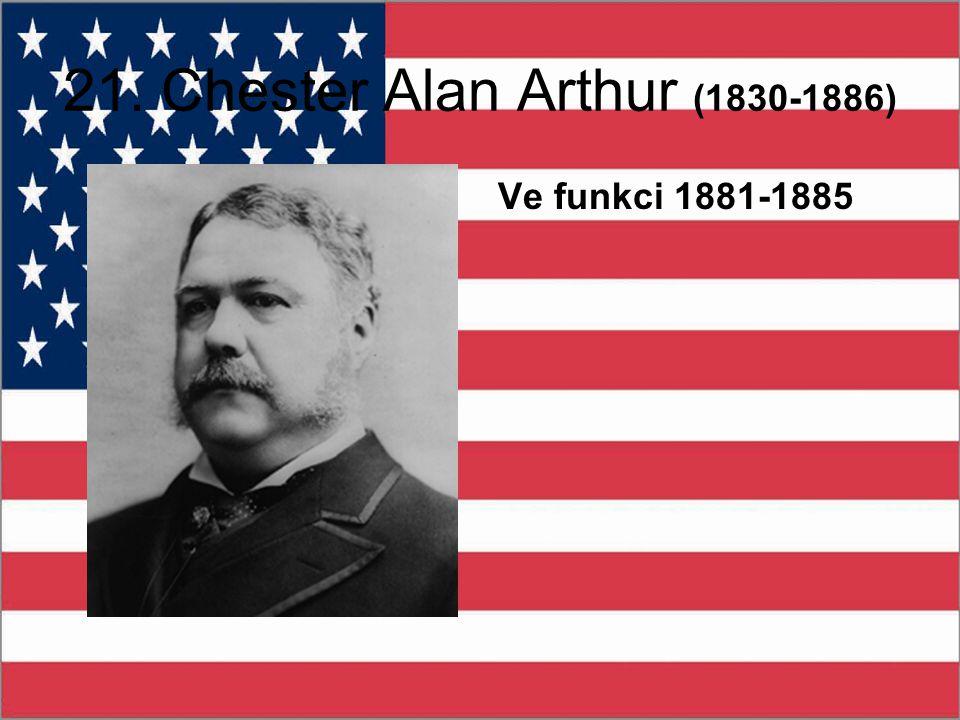21. Chester Alan Arthur (1830-1886) Ve funkci 1881-1885