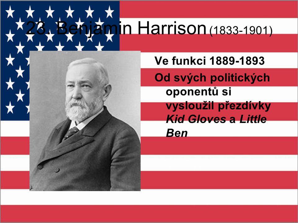 23. Benjamin Harrison (1833-1901) Ve funkci 1889-1893 Od svých politických oponentů si vysloužil přezdívky Kid Gloves a Little Ben