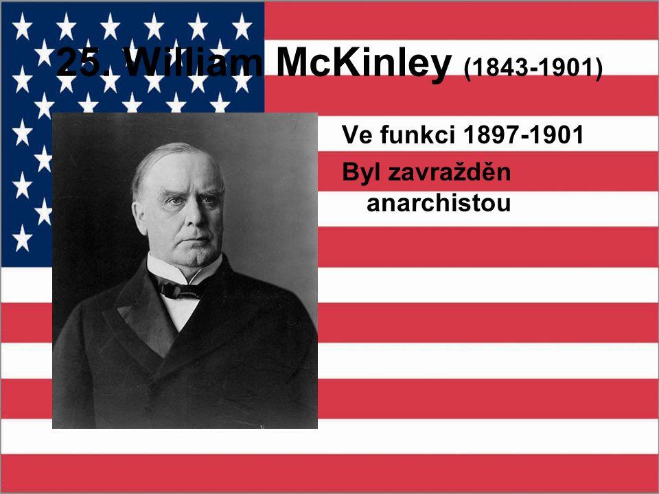 25. William McKinley (1843-1901) Ve funkci 1897-1901 Byl zavražděn anarchistou