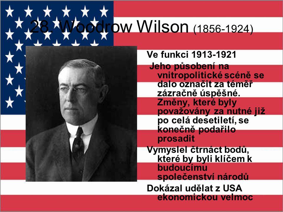 28. Woodrow Wilson (1856-1924) Ve funkci 1913-1921 Jeho působení na vnitropolitické scéně se dalo označit za téměř zázračně úspěšné. Změny, které byly