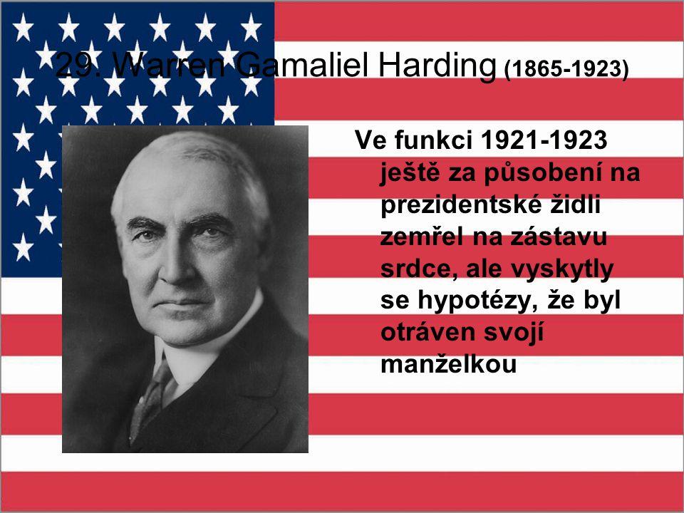 29. Warren Gamaliel Harding (1865-1923) Ve funkci 1921-1923 ještě za působení na prezidentské židli zemřel na zástavu srdce, ale vyskytly se hypotézy,