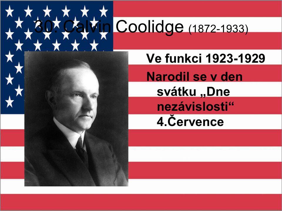 """30. Calvin Coolidge (1872-1933) Ve funkci 1923-1929 Narodil se v den svátku """"Dne nezávislosti"""" 4.Července"""