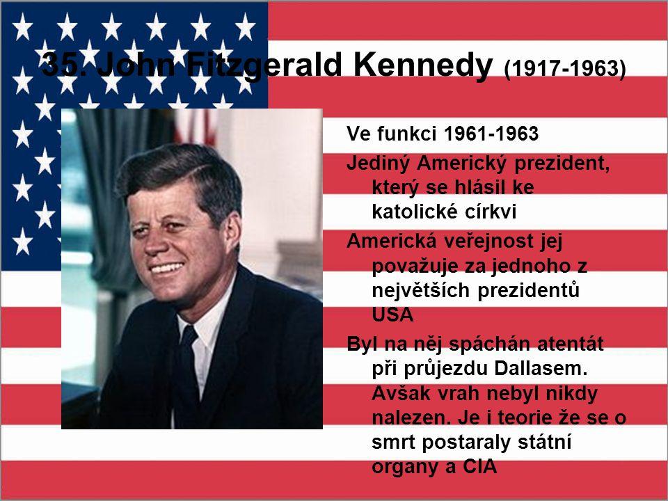 35. John Fitzgerald Kennedy (1917-1963) Ve funkci 1961-1963 Jediný Americký prezident, který se hlásil ke katolické církvi Americká veřejnost jej pova