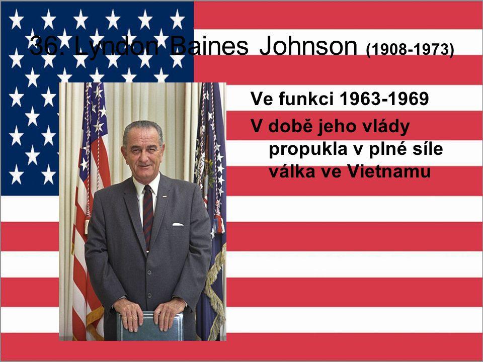 36. Lyndon Baines Johnson (1908-1973) Ve funkci 1963-1969 V době jeho vlády propukla v plné síle válka ve Vietnamu