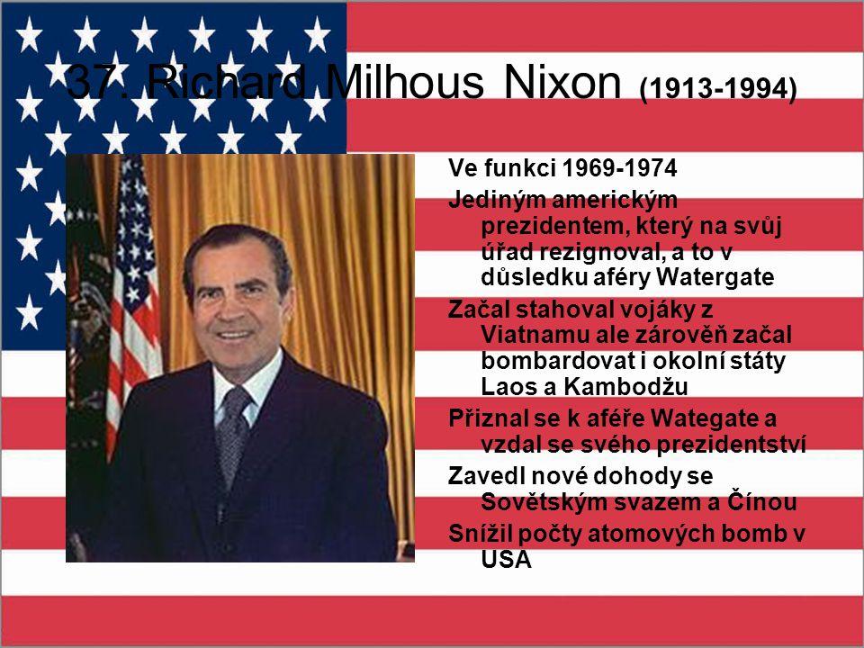 37. Richard Milhous Nixon (1913-1994) Ve funkci 1969-1974 Jediným americkým prezidentem, který na svůj úřad rezignoval, a to v důsledku aféry Watergat
