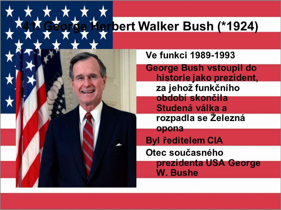41. George Herbert Walker Bush (*1924) Ve funkci 1989-1993 George Bush vstoupil do historie jako prezident, za jehož funkčního období skončila Studená