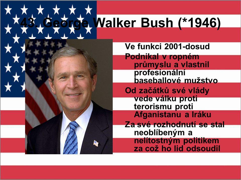 43. George Walker Bush (*1946) Ve funkci 2001-dosud Podnikal v ropném průmyslu a vlastnil profesionální baseballové mužstvo Od začátků své vlády vede