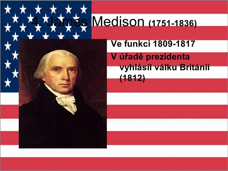 4. James Medison (1751-1836) Ve funkci 1809-1817 V úřadě prezidenta vyhlásil válku Británii (1812)