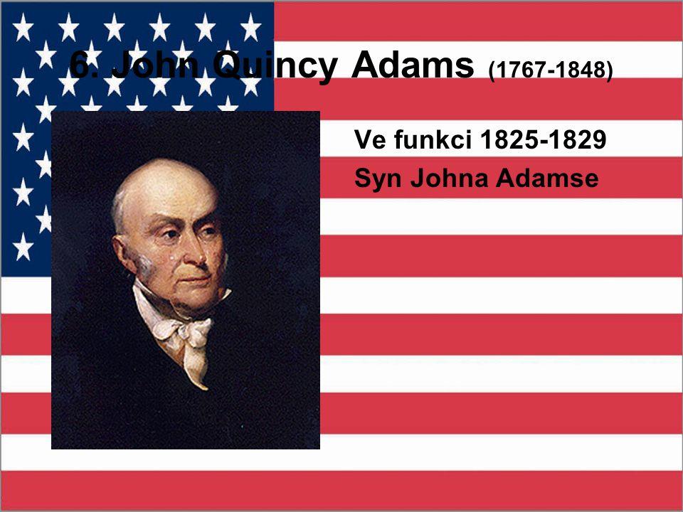 6. John Quincy Adams (1767-1848) Ve funkci 1825-1829 Syn Johna Adamse