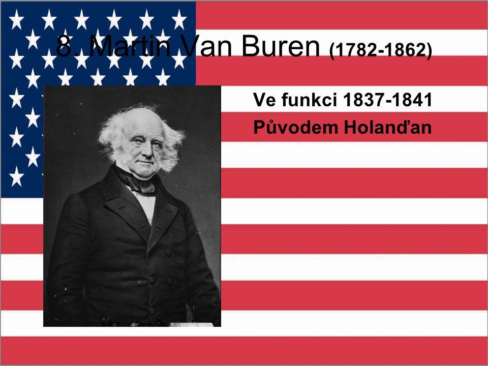 8. Martin Van Buren (1782-1862) Ve funkci 1837-1841 Původem Holanďan