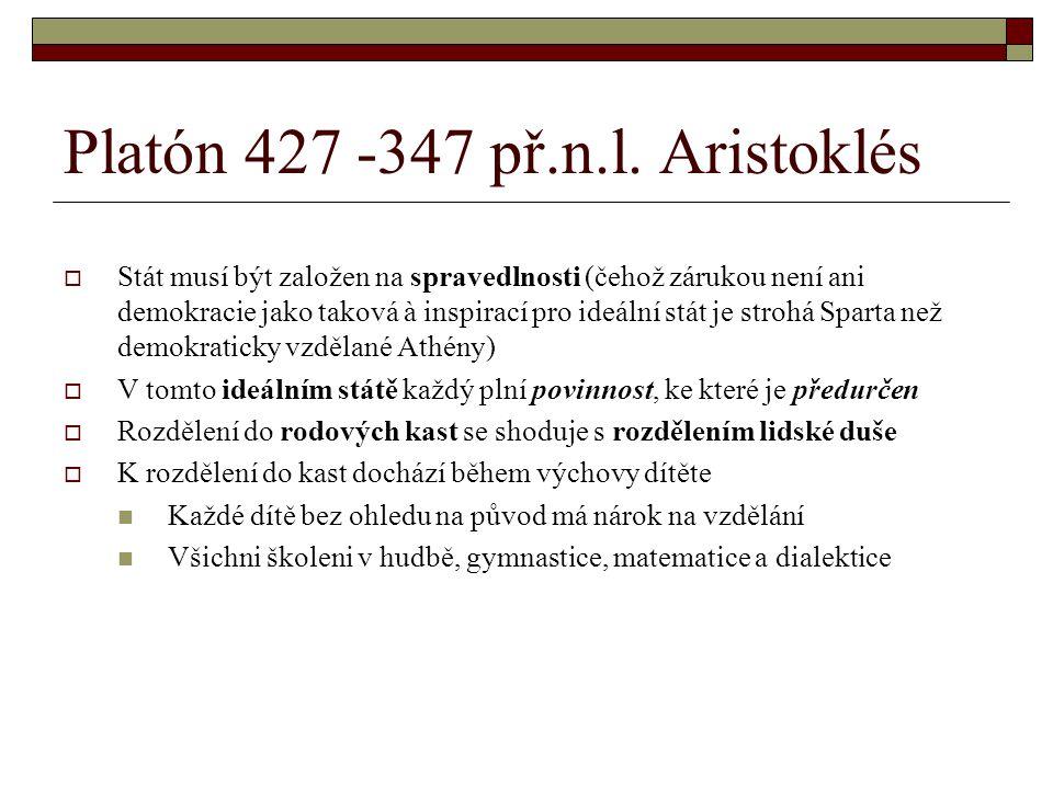 Platón 427 -347 př.n.l. Aristoklés  Stát musí být založen na spravedlnosti (čehož zárukou není ani demokracie jako taková à inspirací pro ideální stá