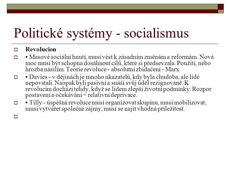 Politické systémy - socialismus  Revolucion  Masové sociální hnutí, musí vést k zásadním změnám a reformám. Nová moc musí být schopna dosáhnout cílů