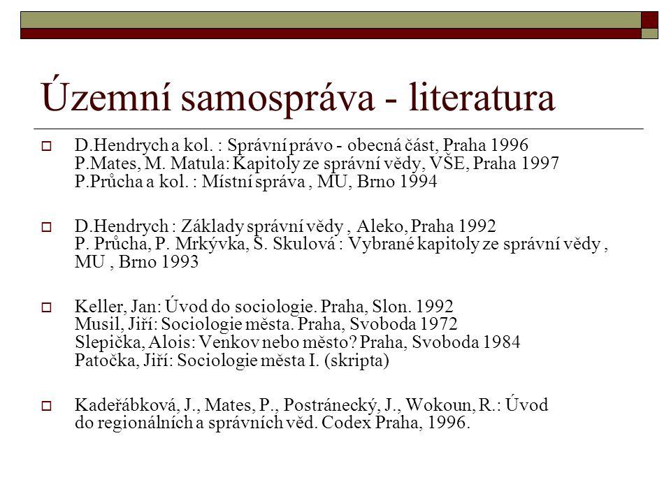 Územní samospráva - literatura  D.Hendrych a kol. : Správní právo - obecná část, Praha 1996 P.Mates, M. Matula: Kapitoly ze správní vědy, VŠE, Praha