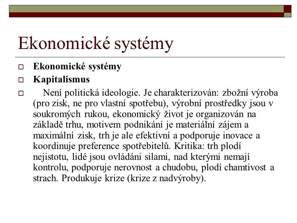 Ekonomické systémy  Ekonomické systémy  Kapitalismus  Není politická ideologie. Je charakterizován: zbožní výroba (pro zisk, ne pro vlastní spotřeb