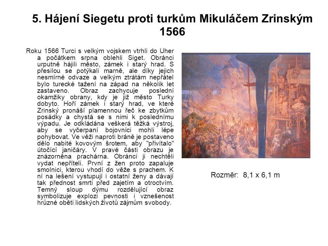 5. Hájení Siegetu proti turkům Mikuláčem Zrinským 1566 Roku 1566 Turci s velkým vojskem vtrhli do Uher a počátkem srpna oblehli Siget. Obránci urputně