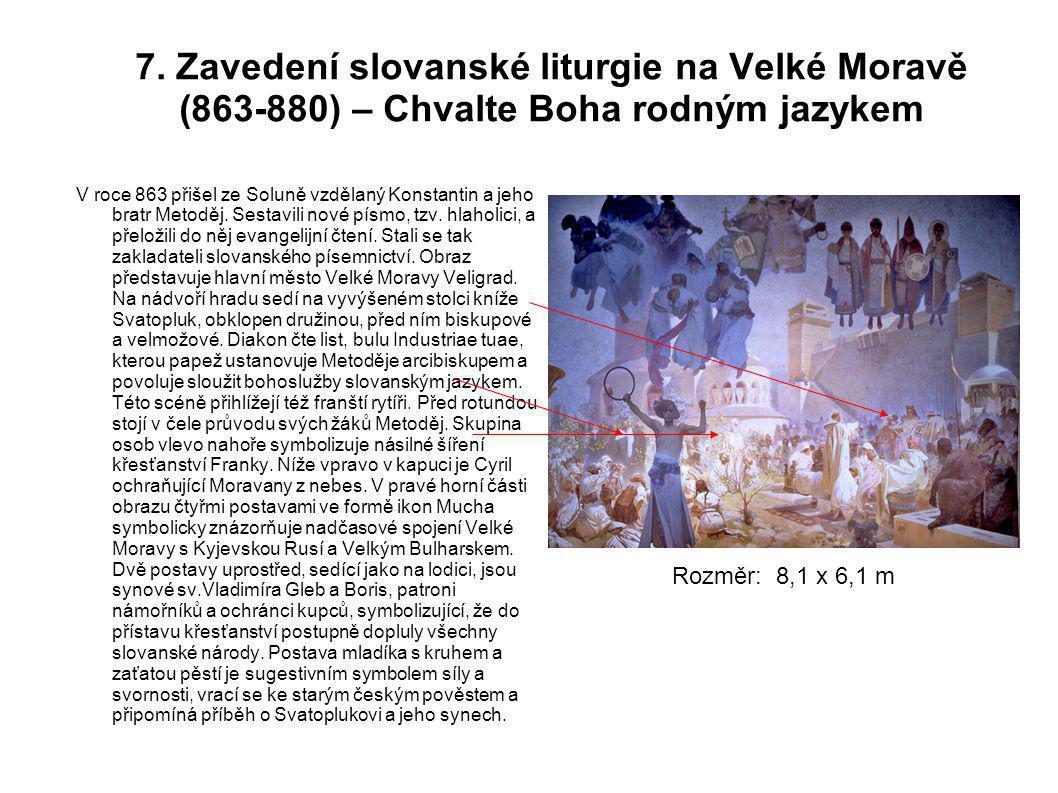 7. Zavedení slovanské liturgie na Velké Moravě (863-880) – Chvalte Boha rodným jazykem V roce 863 přišel ze Soluně vzdělaný Konstantin a jeho bratr Me