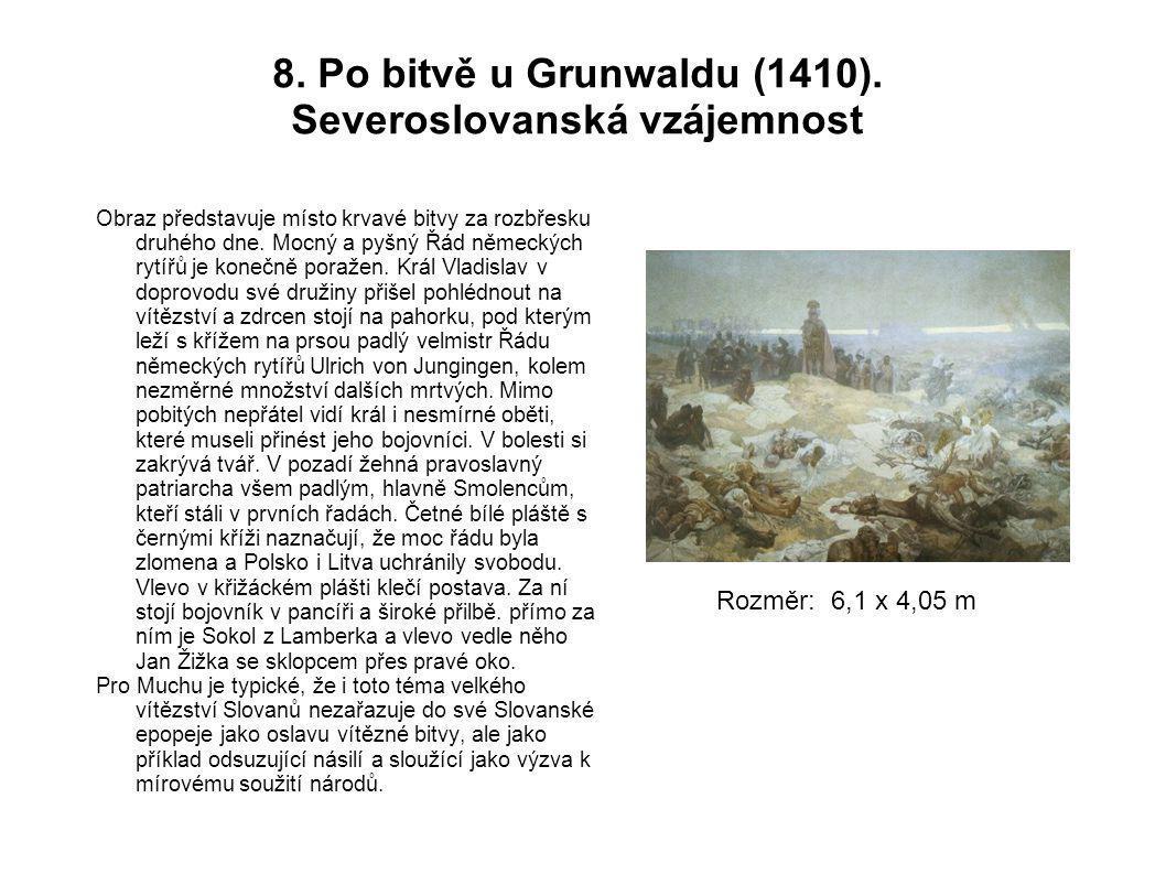 8. Po bitvě u Grunwaldu (1410). Severoslovanská vzájemnost Obraz představuje místo krvavé bitvy za rozbřesku druhého dne. Mocný a pyšný Řád německých