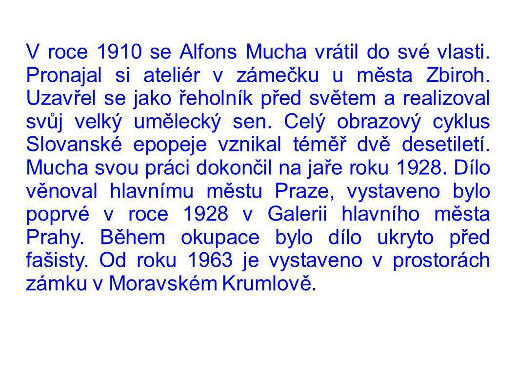 V roce 1910 se Alfons Mucha vrátil do své vlasti. Pronajal si ateliér v zámečku u města Zbiroh. Uzavřel se jako řeholník před světem a realizoval svůj