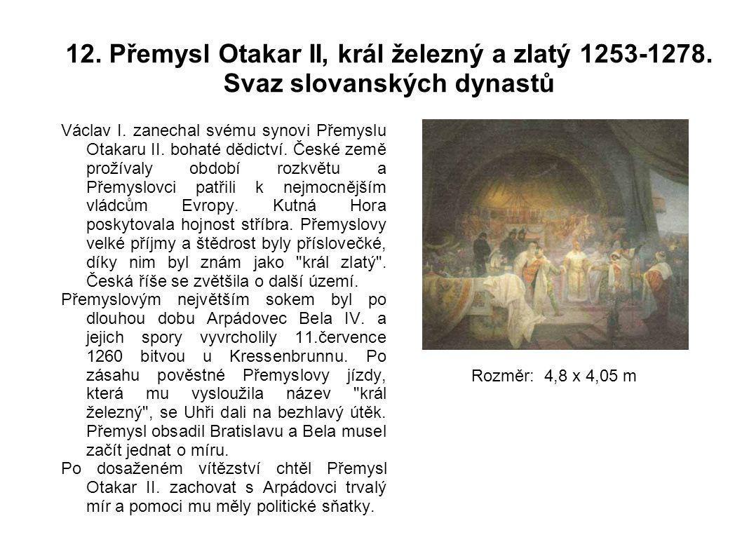 12. Přemysl Otakar II, král železný a zlatý 1253-1278. Svaz slovanských dynastů Václav I. zanechal svému synovi Přemyslu Otakaru II. bohaté dědictví.