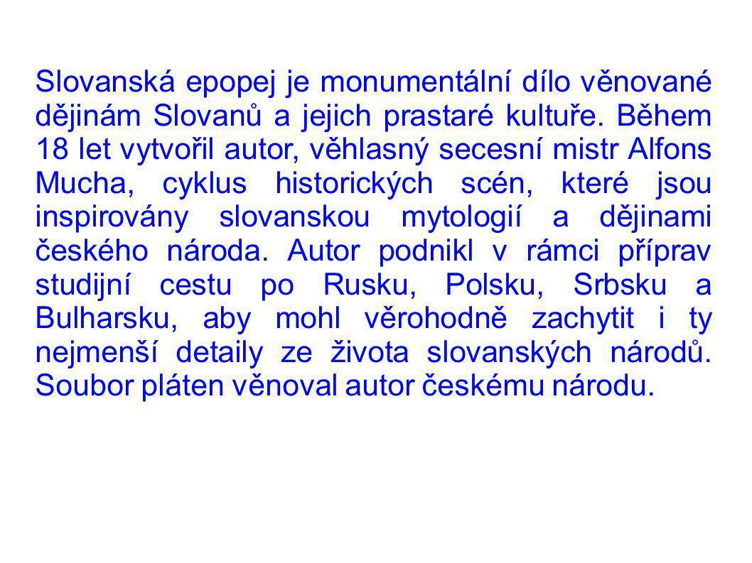 Slovanská epopej je monumentální dílo věnované dějinám Slovanů a jejich prastaré kultuře. Během 18 let vytvořil autor, věhlasný secesní mistr Alfons M