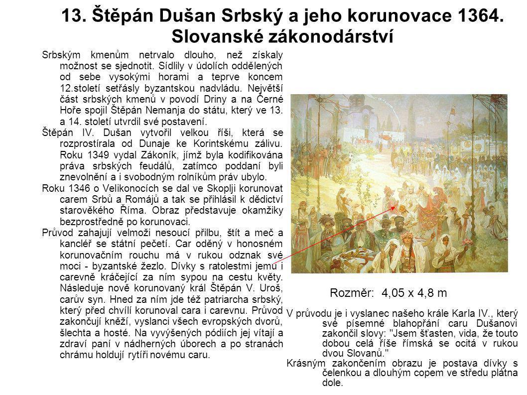 13. Štěpán Dušan Srbský a jeho korunovace 1364. Slovanské zákonodárství Srbským kmenům netrvalo dlouho, než získaly možnost se sjednotit. Sídlily v úd