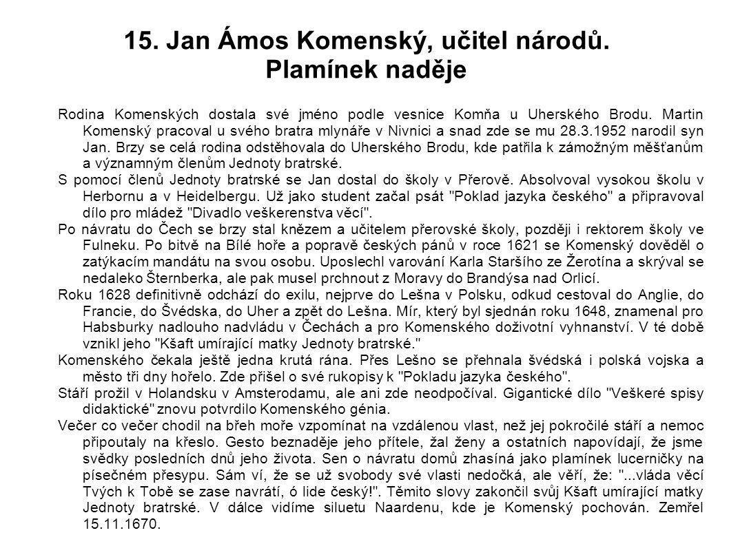 15. Jan Ámos Komenský, učitel národů. Plamínek naděje Rodina Komenských dostala své jméno podle vesnice Komňa u Uherského Brodu. Martin Komenský praco