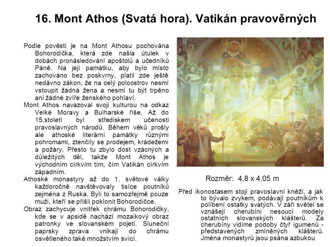 16. Mont Athos (Svatá hora). Vatikán pravověrných Podle pověsti je na Mont Athosu pochována Bohorodička, která zde našla útulek v dobách pronásledován