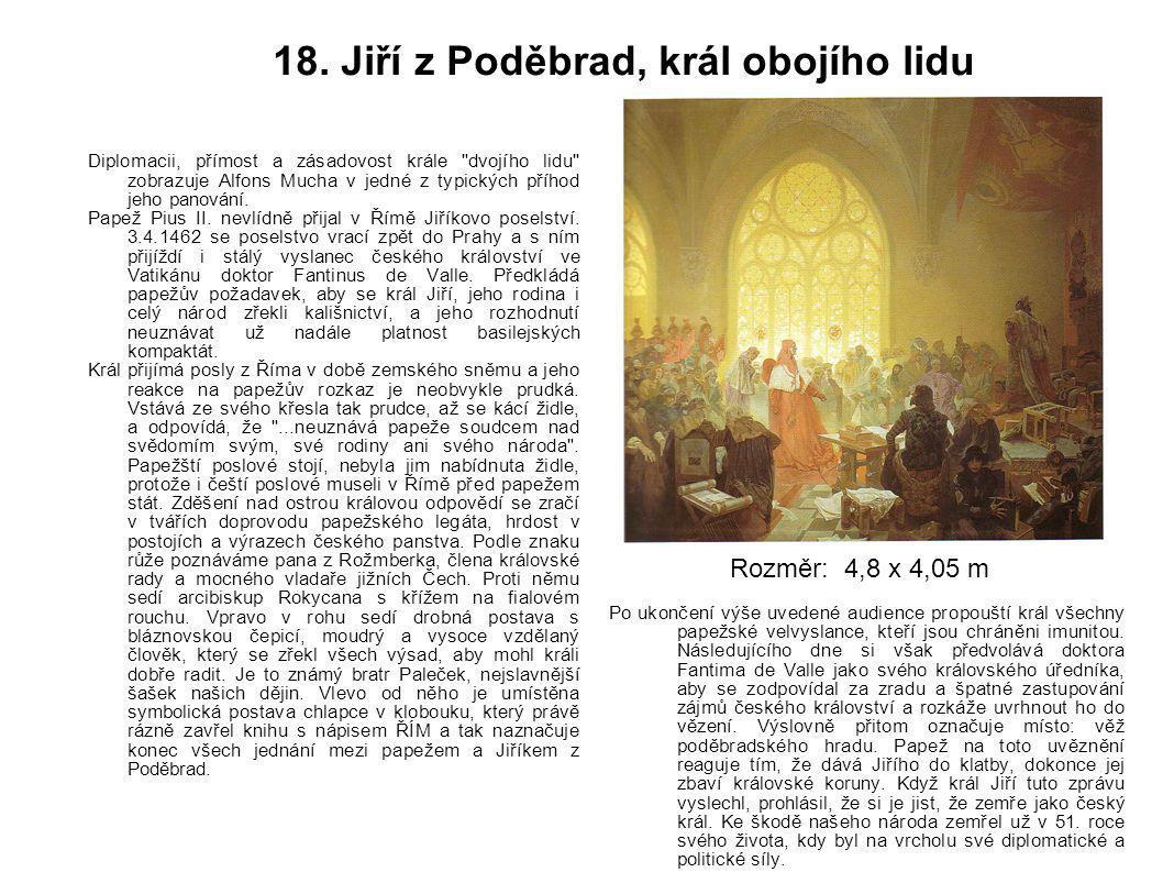 18. Jiří z Poděbrad, král obojího lidu Diplomacii, přímost a zásadovost krále