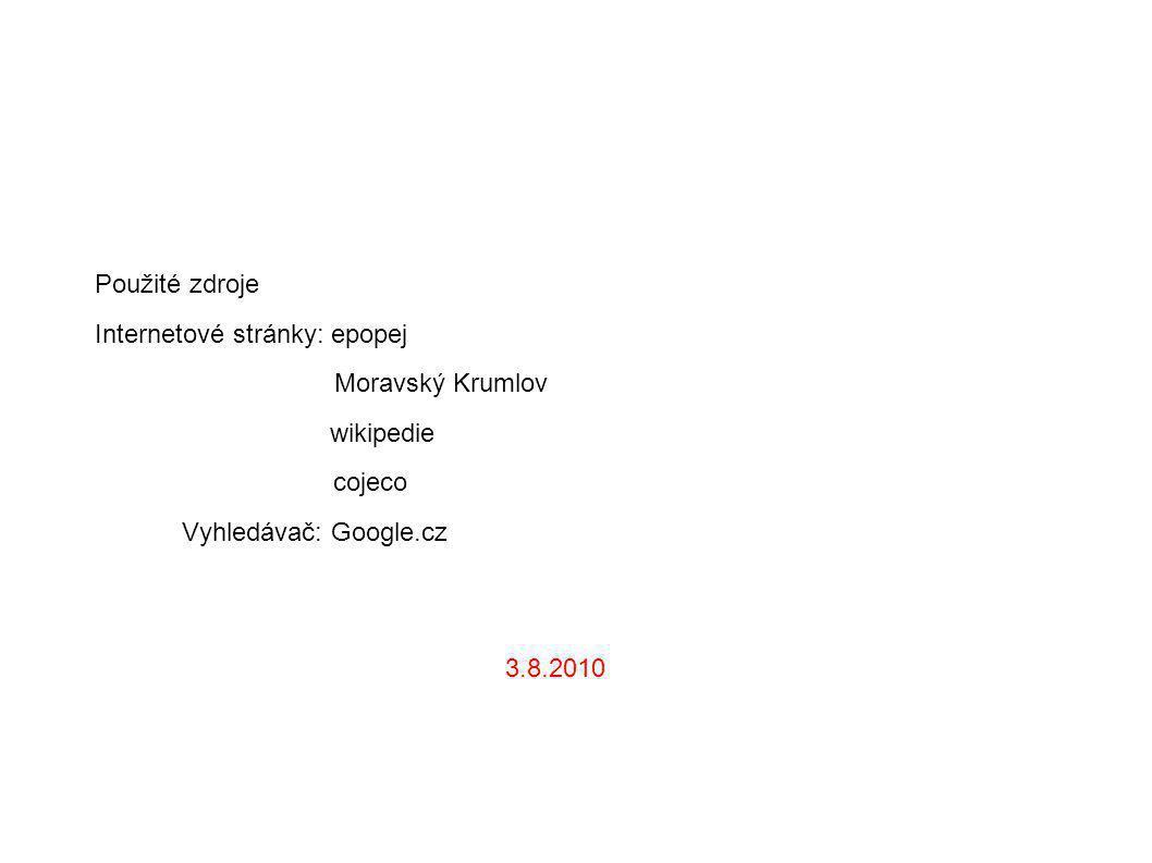 Použité zdroje Internetové stránky: epopej Moravský Krumlov wikipedie cojeco Vyhledávač: Google.cz 3.8.2010