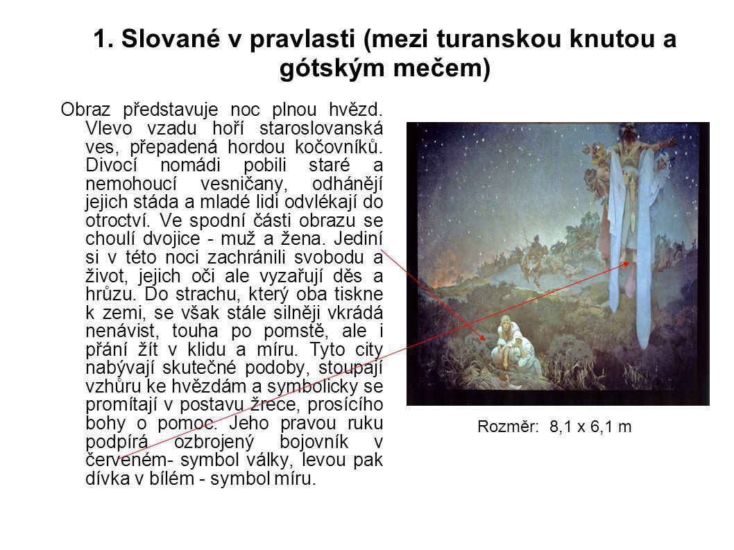 1. Slované v pravlasti (mezi turanskou knutou a gótským mečem) Obraz představuje noc plnou hvězd. Vlevo vzadu hoří staroslovanská ves, přepadená hordo