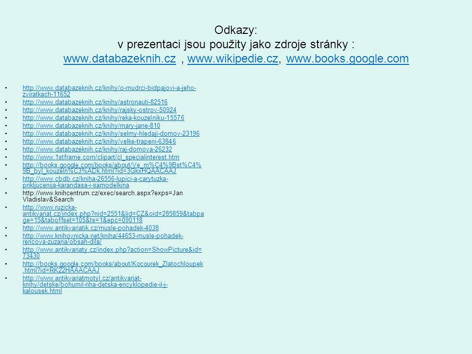 Odkazy: v prezentaci jsou použity jako zdroje stránky : www.databazeknih.cz, www.wikipedie.cz, www.books.google.com www.databazeknih.czwww.wikipedie.c