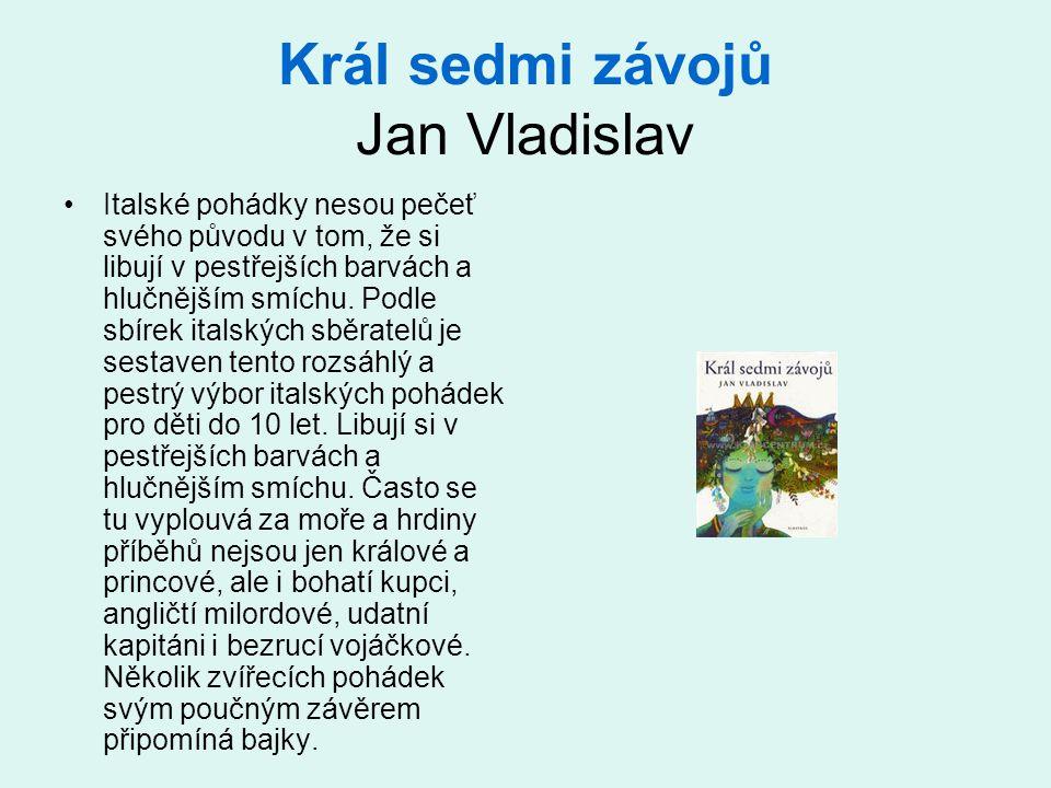 Král sedmi závojů Jan Vladislav Italské pohádky nesou pečeť svého původu v tom, že si libují v pestřejších barvách a hlučnějším smíchu. Podle sbírek i