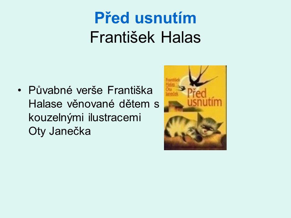 Před usnutím František Halas Půvabné verše Františka Halase věnované dětem s kouzelnými ilustracemi Oty Janečka
