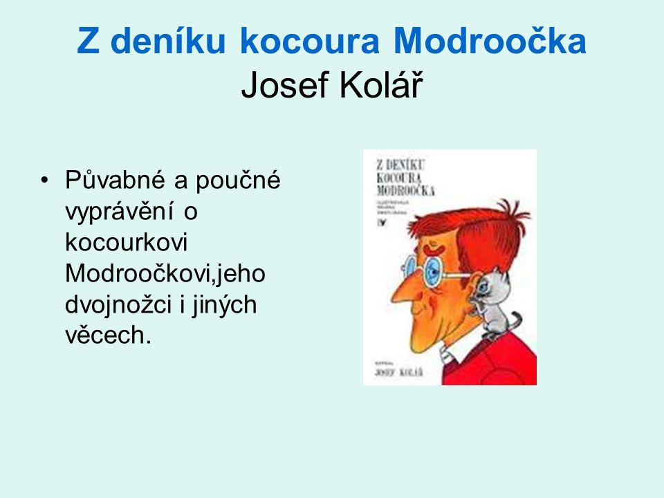 Z deníku kocoura Modroočka Josef Kolář Půvabné a poučné vyprávění o kocourkovi Modroočkovi,jeho dvojnožci i jiných věcech.
