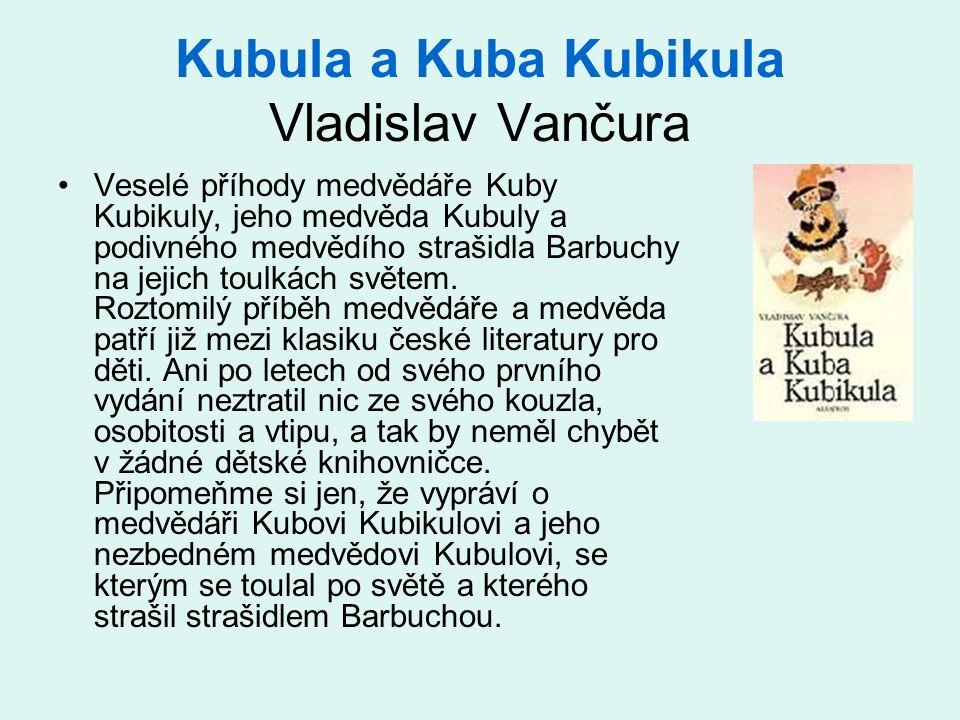 Kubula a Kuba Kubikula Vladislav Vančura Veselé příhody medvědáře Kuby Kubikuly, jeho medvěda Kubuly a podivného medvědího strašidla Barbuchy na jejic