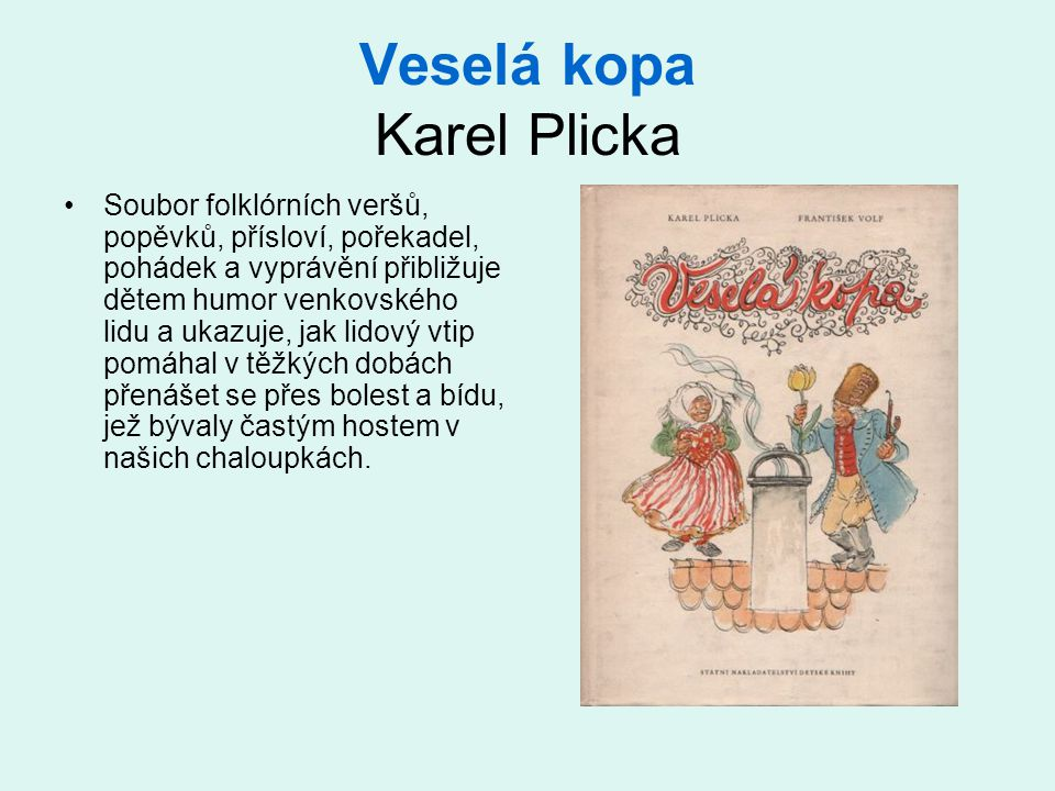 Veselá kopa Karel Plicka Soubor folklórních veršů, popěvků, přísloví, pořekadel, pohádek a vyprávění přibližuje dětem humor venkovského lidu a ukazuje