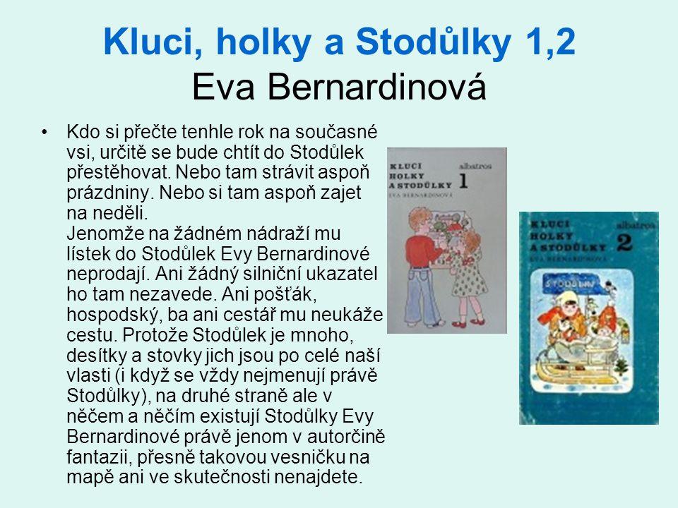 Kluci, holky a Stodůlky 1,2 Eva Bernardinová Kdo si přečte tenhle rok na současné vsi, určitě se bude chtít do Stodůlek přestěhovat. Nebo tam strávit