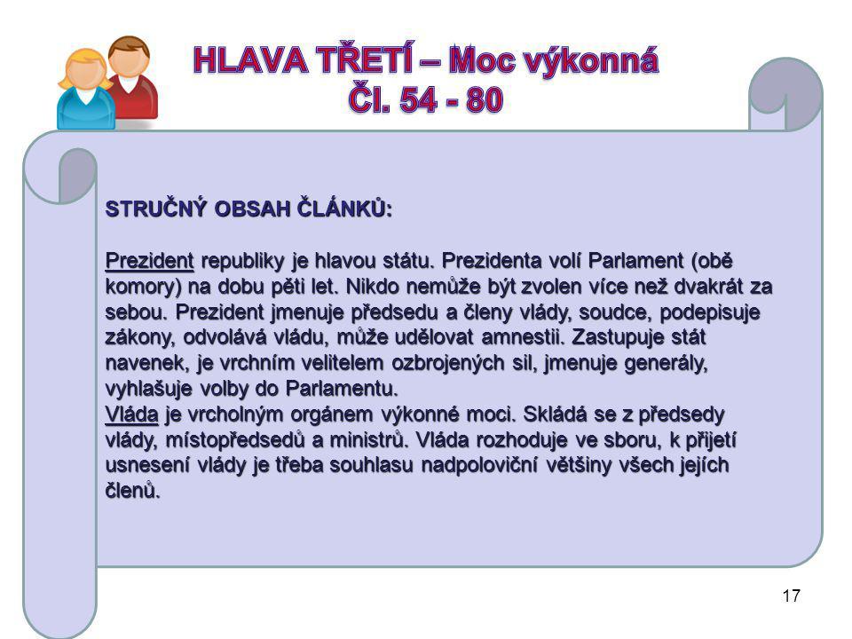 STRUČNÝ OBSAH ČLÁNKŮ: Zákonodárná moc náleží Parlamentu, který je tvořen dvěma Komorami, Poslaneckou sněmovnou a Senátem.