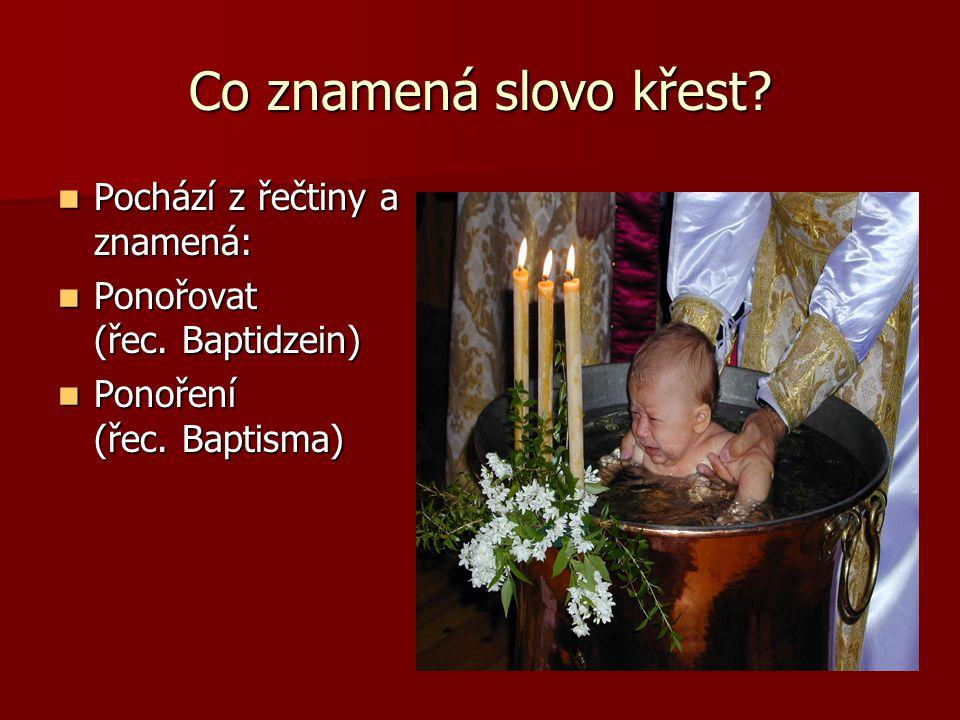 Co znamená slovo křest? Pochází z řečtiny a znamená: Pochází z řečtiny a znamená: Ponořovat (řec. Baptidzein) Ponořovat (řec. Baptidzein) Ponoření (ře