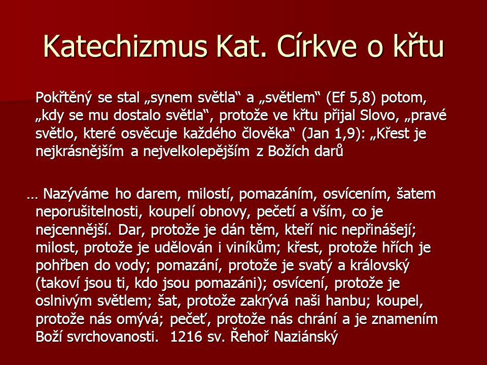 """Katechizmus Kat. Církve o křtu Pokřtěný se stal """"synem světla"""" a """"světlem"""" (Ef 5,8) potom, """"kdy se mu dostalo světla"""", protože ve křtu přijal Slovo, """""""