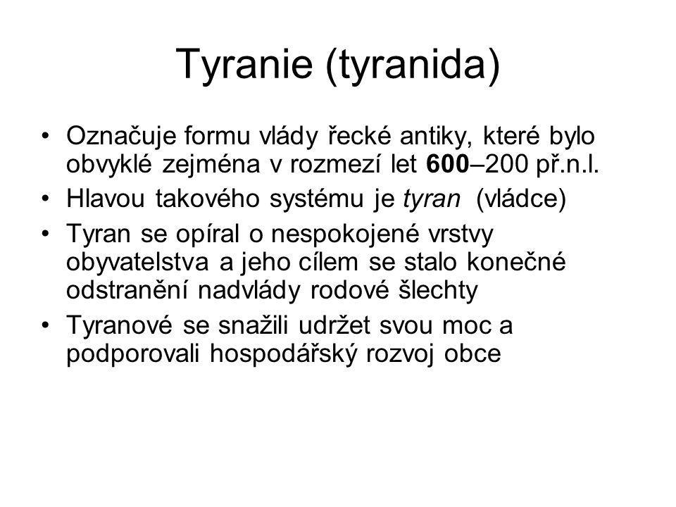 Tyranie (tyranida) Označuje formu vlády řecké antiky, které bylo obvyklé zejména v rozmezí let 600–200 př.n.l. Hlavou takového systému je tyran (vládc