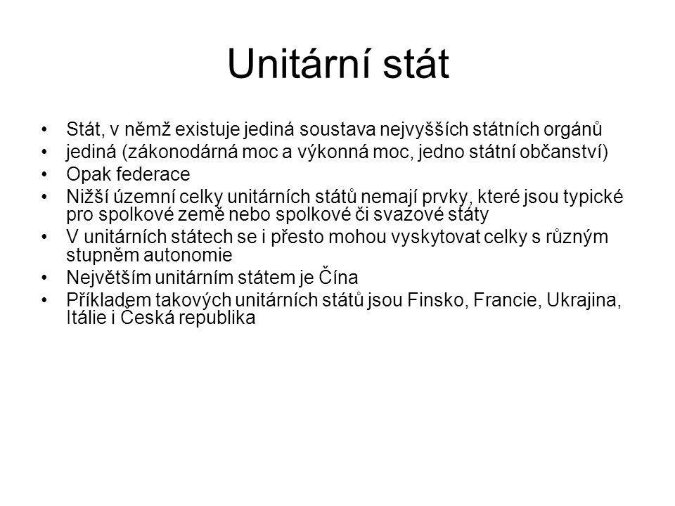 Unitární stát Stát, v němž existuje jediná soustava nejvyšších státních orgánů jediná (zákonodárná moc a výkonná moc, jedno státní občanství) Opak fed