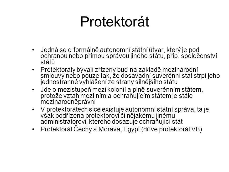 Protektorát Jedná se o formálně autonomní státní útvar, který je pod ochranou nebo přímou správou jiného státu, příp. společenství států Protektoráty
