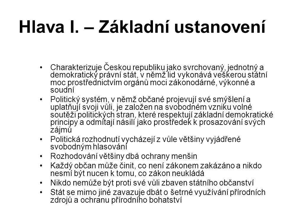Hlava I. – Základní ustanovení Charakterizuje Českou republiku jako svrchovaný, jednotný a demokratický právní stát, v němž lid vykonává veškerou stát